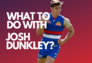 What Do I Do with Josh Dunkley?