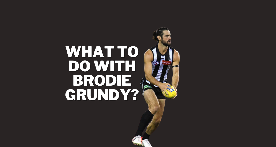 What To Do With Brodie Grundy?